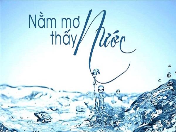 Ý nghĩa giấc mơ thấy nước mang lại điềm báo gì?